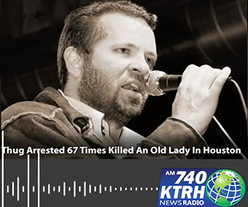 NewRadio 740 – Thug Arrested 67 Times Killed An Old Lady In Houston.